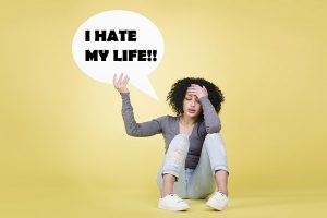 I Hate My Life: Actions to Take When You HATE Your Life